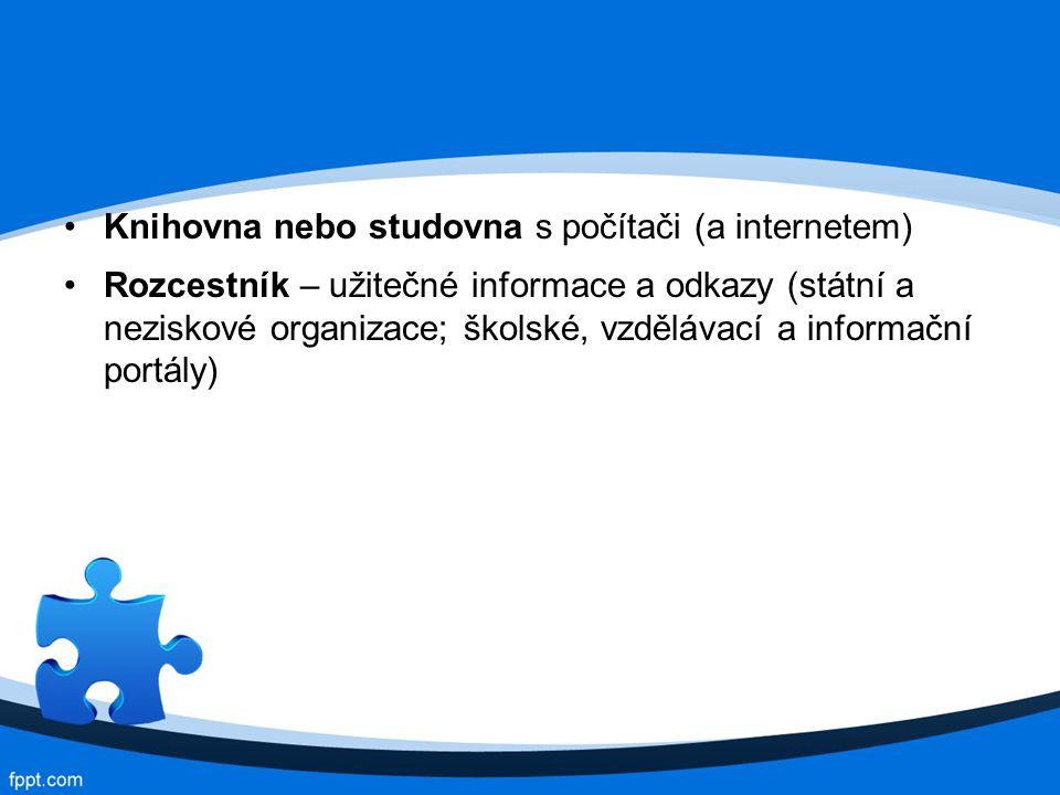 Knihovna nebo studovna s počítači (a internetem) Rozcestník – užitečné informace a odkazy (státní a neziskové organizace; školské, vzdělávací a informační portály)