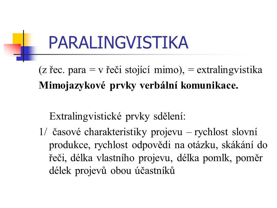 PARALINGVISTIKA (z řec. para = v řeči stojící mimo), = extralingvistika Mimojazykové prvky verbální komunikace. Extralingvistické prvky sdělení: 1/ ča