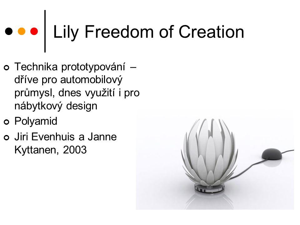 Lily Freedom of Creation Technika prototypování – dříve pro automobilový průmysl, dnes využití i pro nábytkový design Polyamid Jiri Evenhuis a Janne K