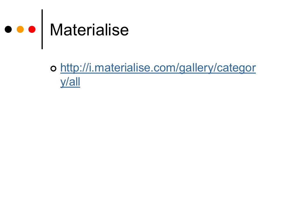 Materialise http://i.materialise.com/gallery/categor y/all