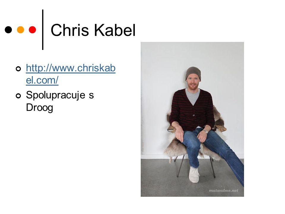 Chris Kabel http://www.chriskab el.com/ Spolupracuje s Droog