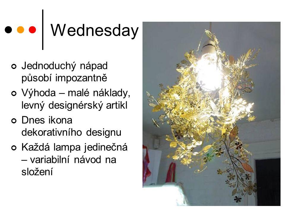 Wednesday Jednoduchý nápad působí impozantně Výhoda – malé náklady, levný designérský artikl Dnes ikona dekorativního designu Každá lampa jedinečná –
