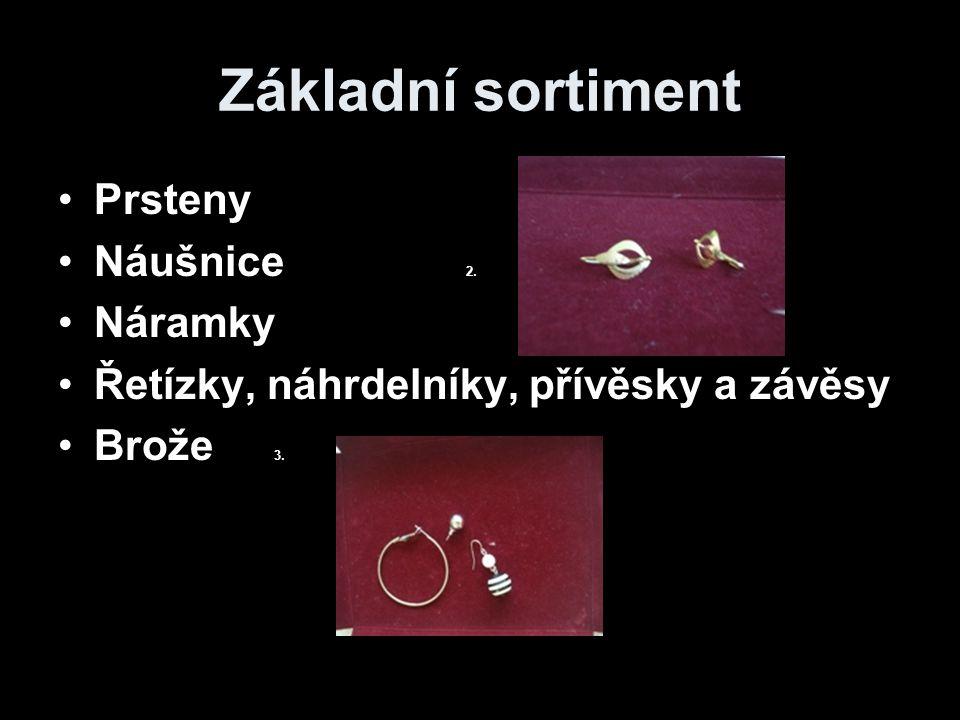 Základní sortiment Prsteny Náušnice 2. Náramky Řetízky, náhrdelníky, přívěsky a závěsy Brože 3.
