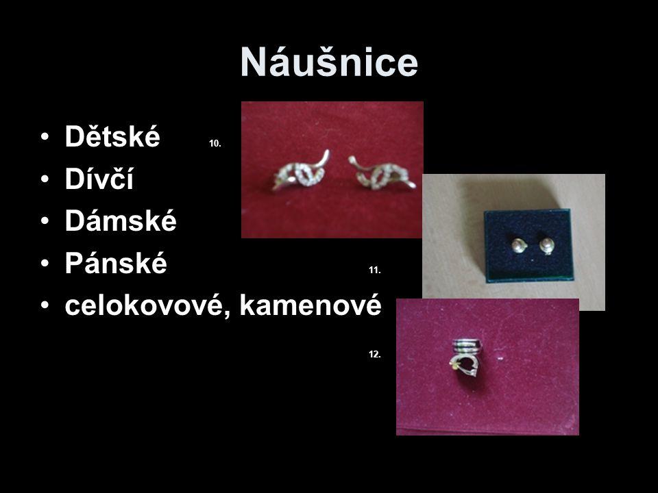 Náušnice Dětské 10. Dívčí Dámské Pánské 11. celokovové, kamenové 12.