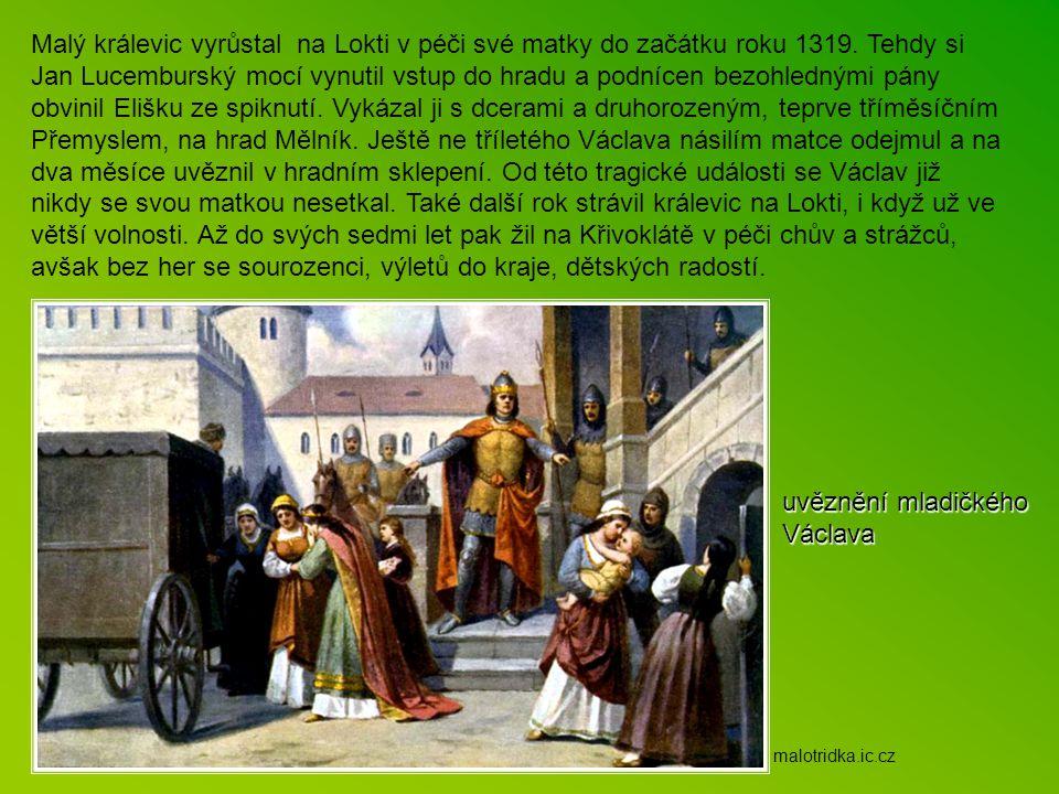 Mládí v Čechách Krátce po narození Václava v zemi počaly spory o moc. Protože se Eliška začala obávat o princovu bezpečnost, když král odjel ze země,