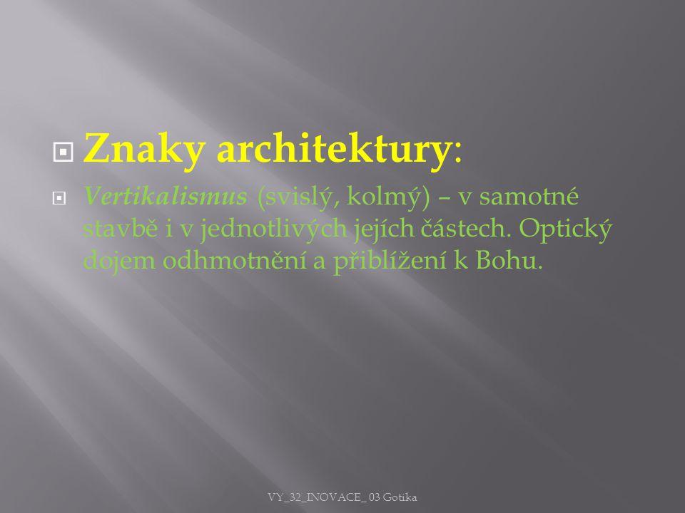  Znaky architektury :  Vertikalismus (svislý, kolmý) – v samotné stavbě i v jednotlivých jejích částech. Optický dojem odhmotnění a přiblížení k Boh