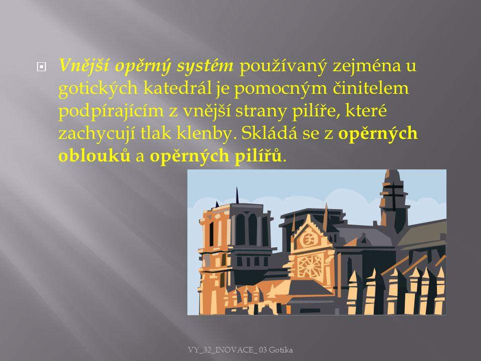  Vnější opěrný systém používaný zejména u gotických katedrál je pomocným činitelem podpírajícím z vnější strany pilíře, které zachycují tlak klenby.
