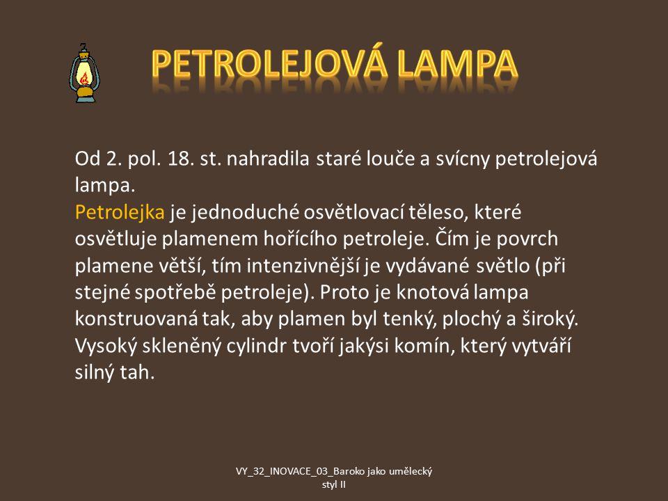 Od 2.pol. 18. st. nahradila staré louče a svícny petrolejová lampa.
