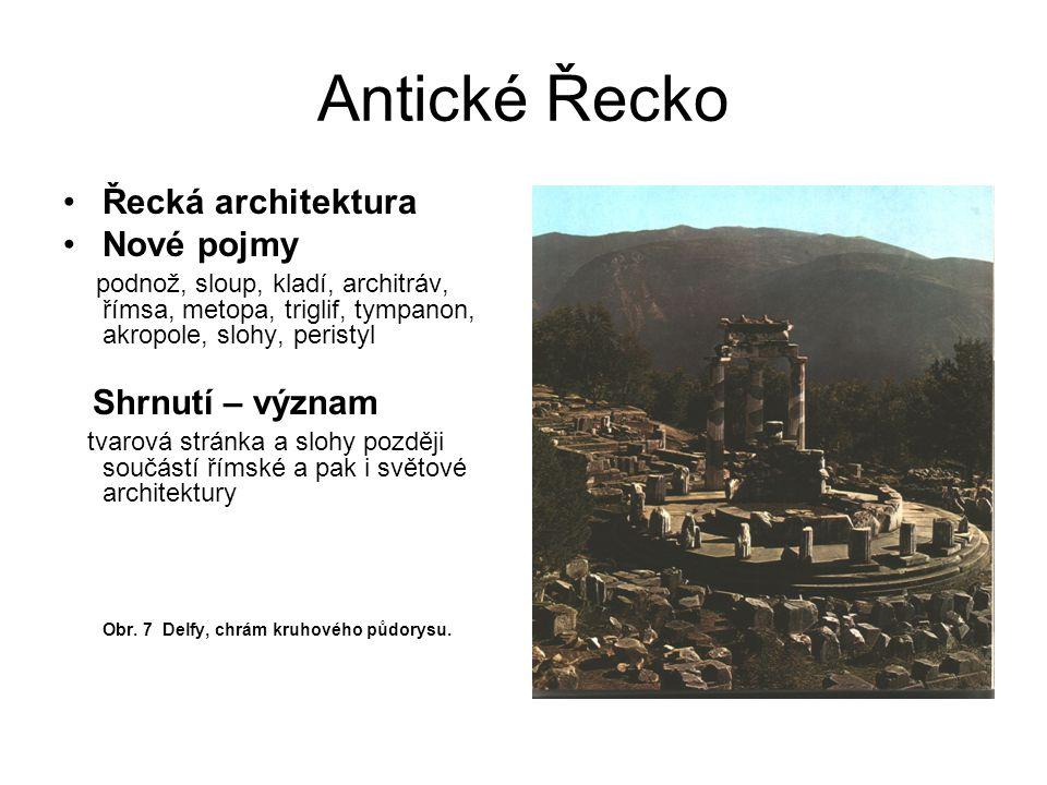 Antické Řecko Řecká architektura Nové pojmy podnož, sloup, kladí, architráv, římsa, metopa, triglif, tympanon, akropole, slohy, peristyl Shrnutí – význam tvarová stránka a slohy později součástí římské a pak i světové architektury Obr.