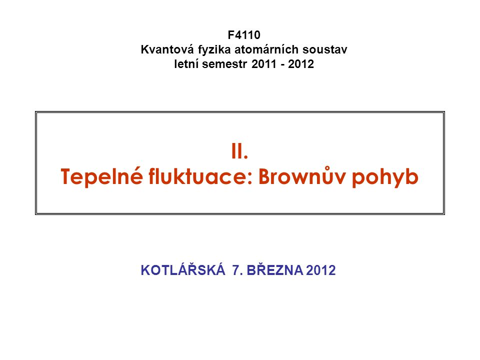 II.Tepelné fluktuace: Brownův pohyb KOTLÁŘSKÁ 7.