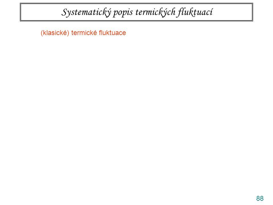 88 Systematický popis termických fluktuací (klasické) termické fluktuace || kvantové fluktuace