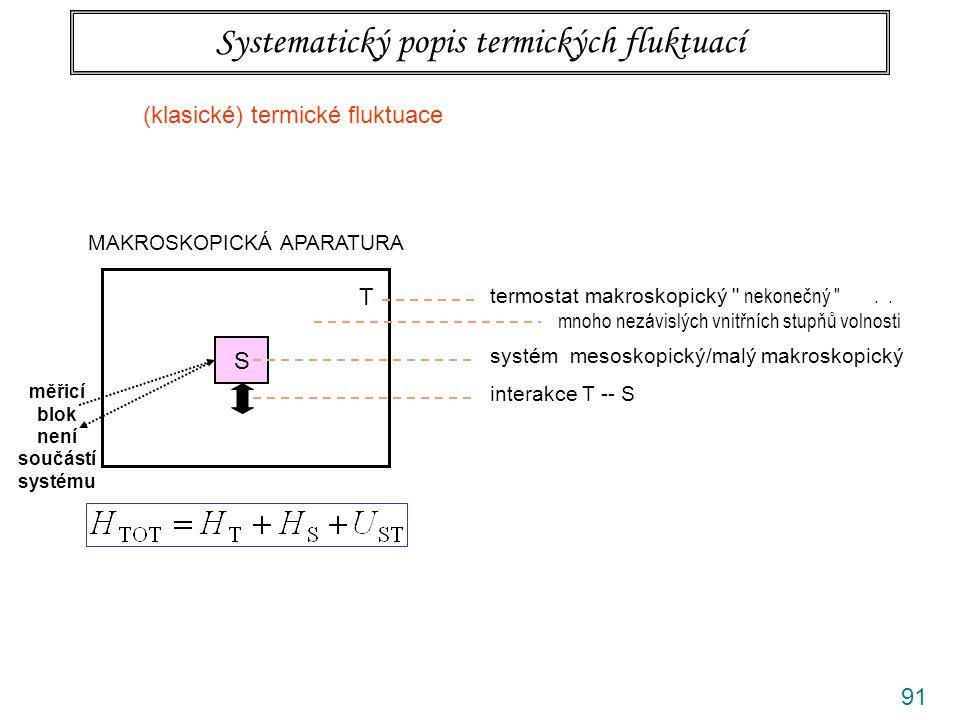 91 Systematický popis termických fluktuací MAKROSKOPICKÁ APARATURA S T termostat makroskopický nekonečný ..