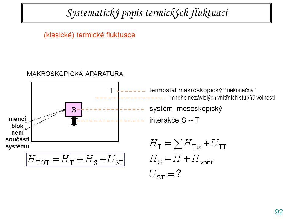 92 Systematický popis termických fluktuací MAKROSKOPICKÁ APARATURA S T termostat makroskopický nekonečný ..