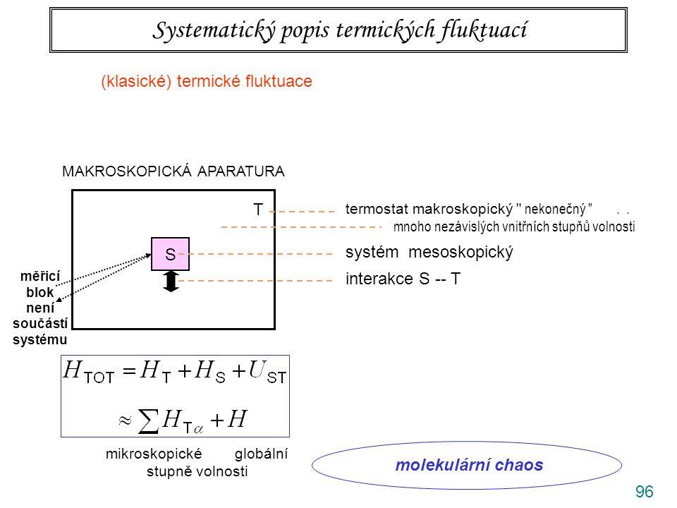 96 Systematický popis termických fluktuací MAKROSKOPICKÁ APARATURA S T termostat makroskopický nekonečný ..
