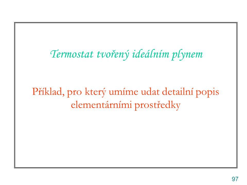97 Termostat tvořený ideálním plynem Příklad, pro který umíme udat detailní popis elementárními prostředky