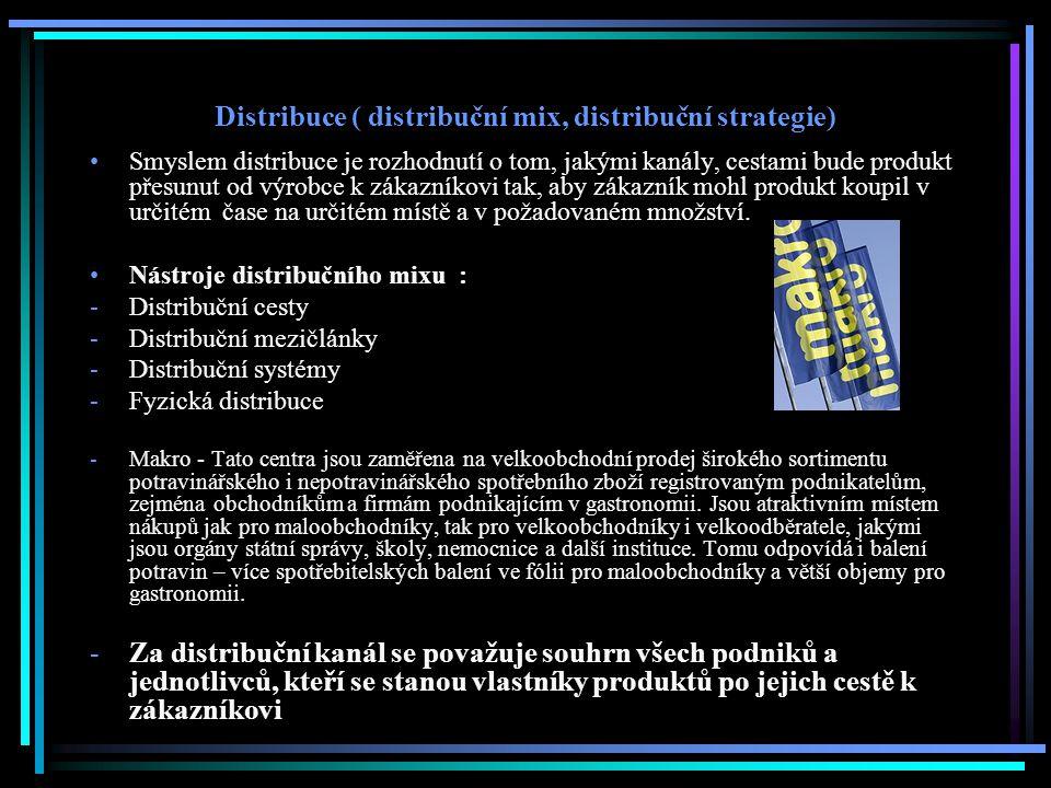 Distribuce ( distribuční mix, distribuční strategie) Smyslem distribuce je rozhodnutí o tom, jakými kanály, cestami bude produkt přesunut od výrobce k zákazníkovi tak, aby zákazník mohl produkt koupil v určitém čase na určitém místě a v požadovaném množství.