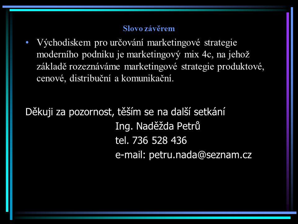 Slovo závěrem Východiskem pro určování marketingové strategie moderního podniku je marketingový mix 4c, na jehož základě rozeznáváme marketingové strategie produktové, cenové, distribuční a komunikační.