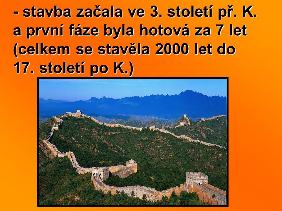 - stavba začala ve 3. století př. K. a první fáze byla hotová za 7 let (celkem se stavěla 2000 let do 17. století po K.)