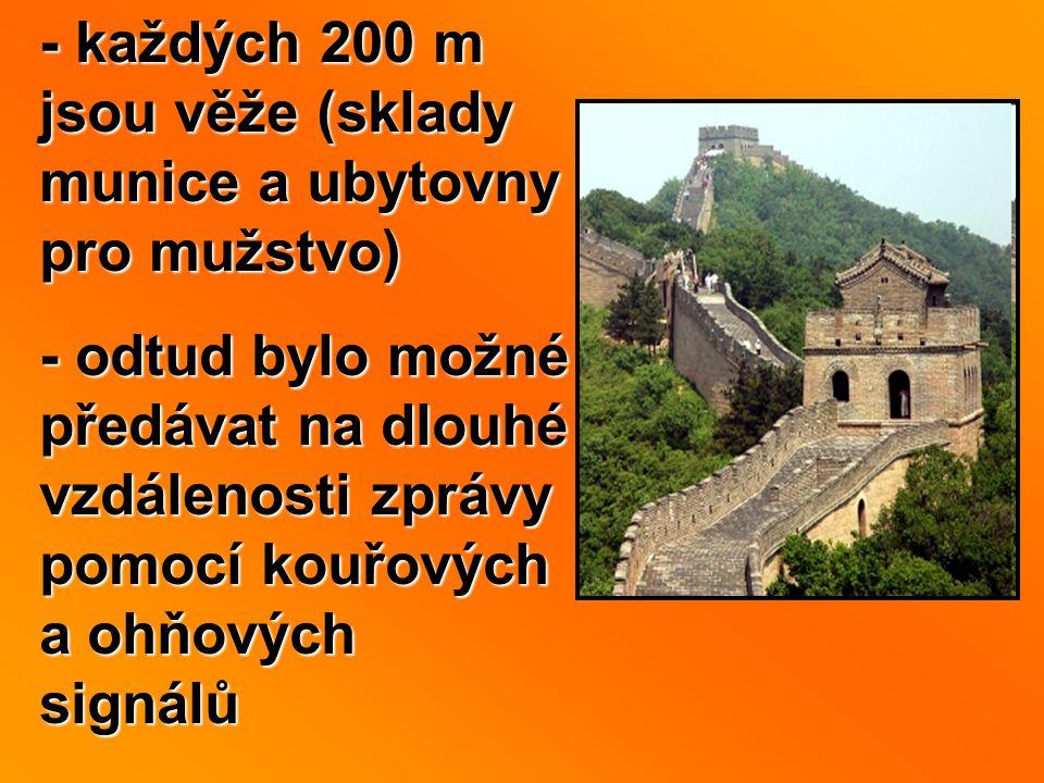 - každých 200 m jsou věže (sklady munice a ubytovny pro mužstvo) - odtud bylo možné předávat na dlouhé vzdálenosti zprávy pomocí kouřových a ohňových