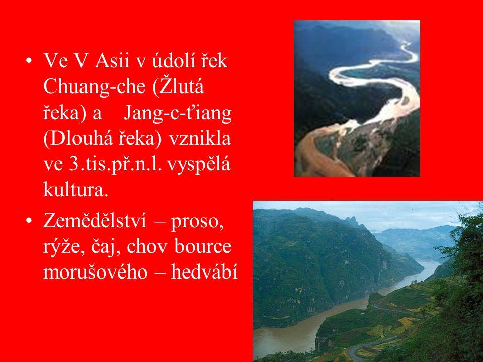 Ve V Asii v údolí řek Chuang-che (Žlutá řeka) a Jang-c-ťiang (Dlouhá řeka) vznikla ve 3.tis.př.n.l. vyspělá kultura. Zemědělství – proso, rýže, čaj, c