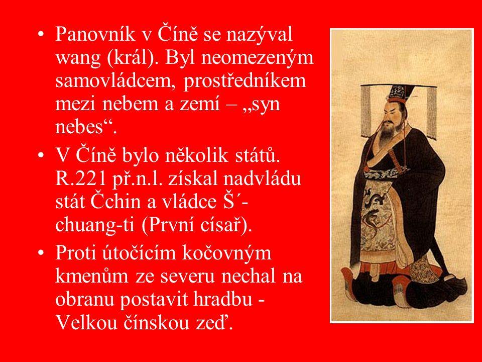 """Panovník v Číně se nazýval wang (král). Byl neomezeným samovládcem, prostředníkem mezi nebem a zemí – """"syn nebes"""". V Číně bylo několik států. R.221 př"""