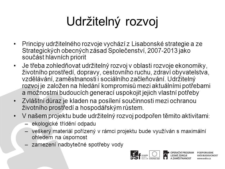 Udržitelný rozvoj Principy udržitelného rozvoje vychází z Lisabonské strategie a ze Strategických obecných zásad Společenství, 2007-2013 jako součást hlavních priorit Je třeba zohledňovat udržitelný rozvoj v oblasti rozvoje ekonomiky, životního prostředí, dopravy, cestovního ruchu, zdraví obyvatelstva, vzdělávání, zaměstnanosti i sociálního začleňování.