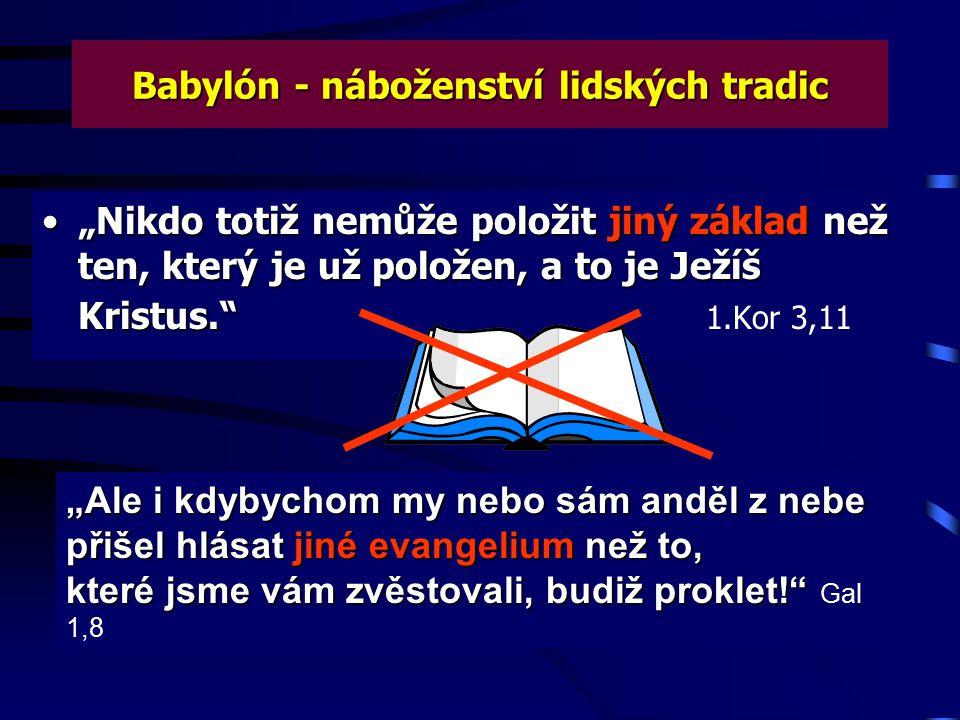 """1. Babylón stojí na základě lidského slova, je to směs lidských nauk, lidských tradic. Babylón - identifikace: """"Zdali není veliký tento Babylón, který"""