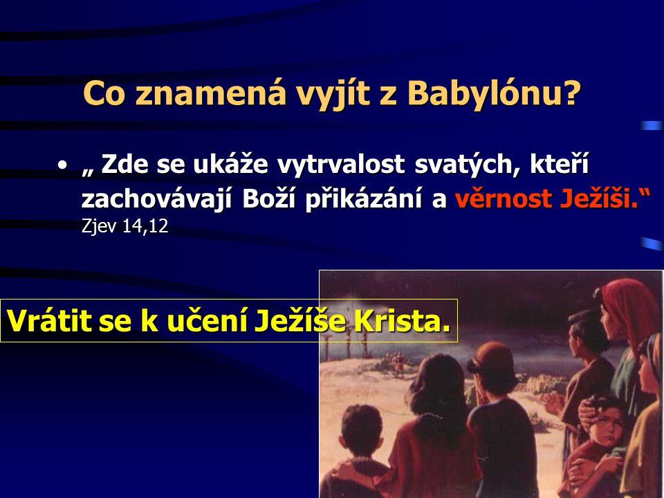 Co je Babylón? Náboženství lidských tradic Náboženství model, uctívání stvoření Náboženství kompromisu, ústupků Náboženství zmatku, sebeuspokojení Náb