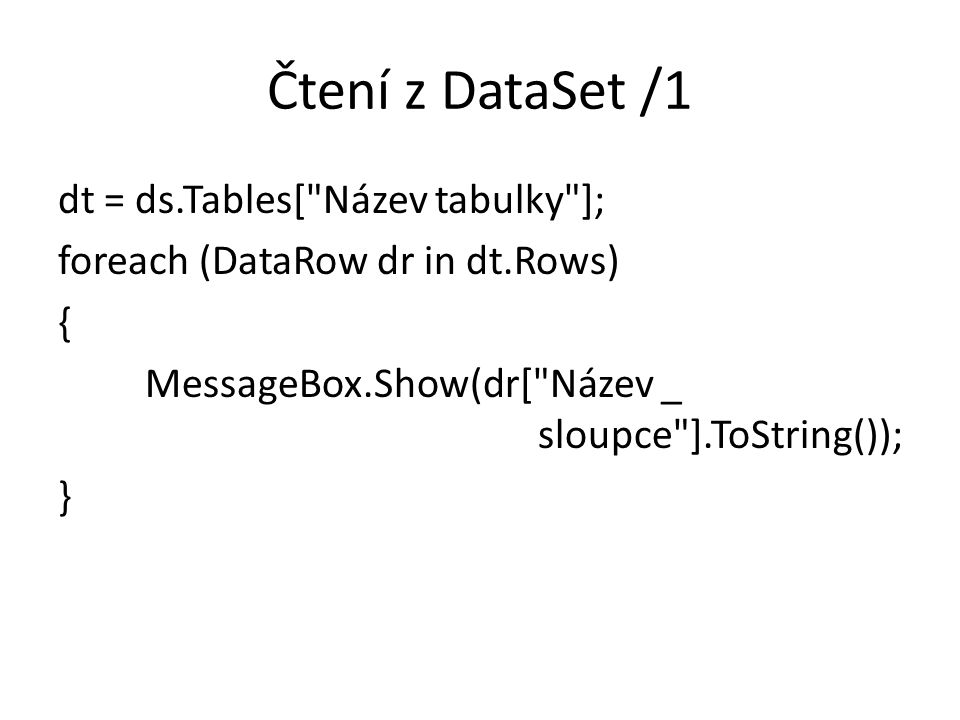 Čtení z DataSet /1 dt = ds.Tables[