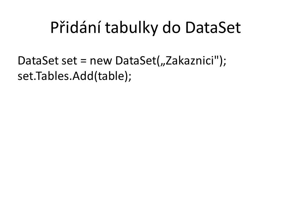 """Přidání tabulky do DataSet DataSet set = new DataSet(""""Zakaznici"""