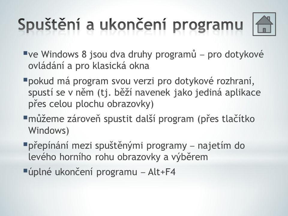  ve Windows 8 jsou dva druhy programů ‒ pro dotykové ovládání a pro klasická okna  pokud má program svou verzi pro dotykové rozhraní, spustí se v něm (tj.