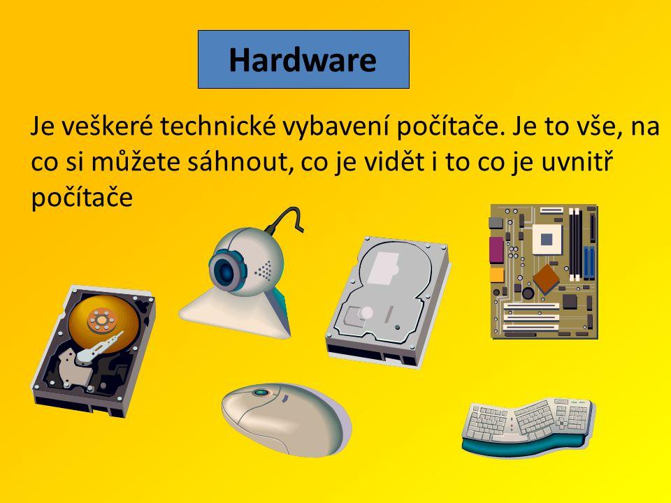 Hardware Je veškeré technické vybavení počítače.