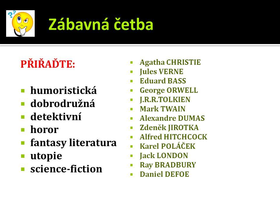 PŘIŘAĎTE:  humoristická  dobrodružná  detektivní  horor  fantasy literatura  utopie  science-fiction  Agatha CHRISTIE  Jules VERNE  Eduard B