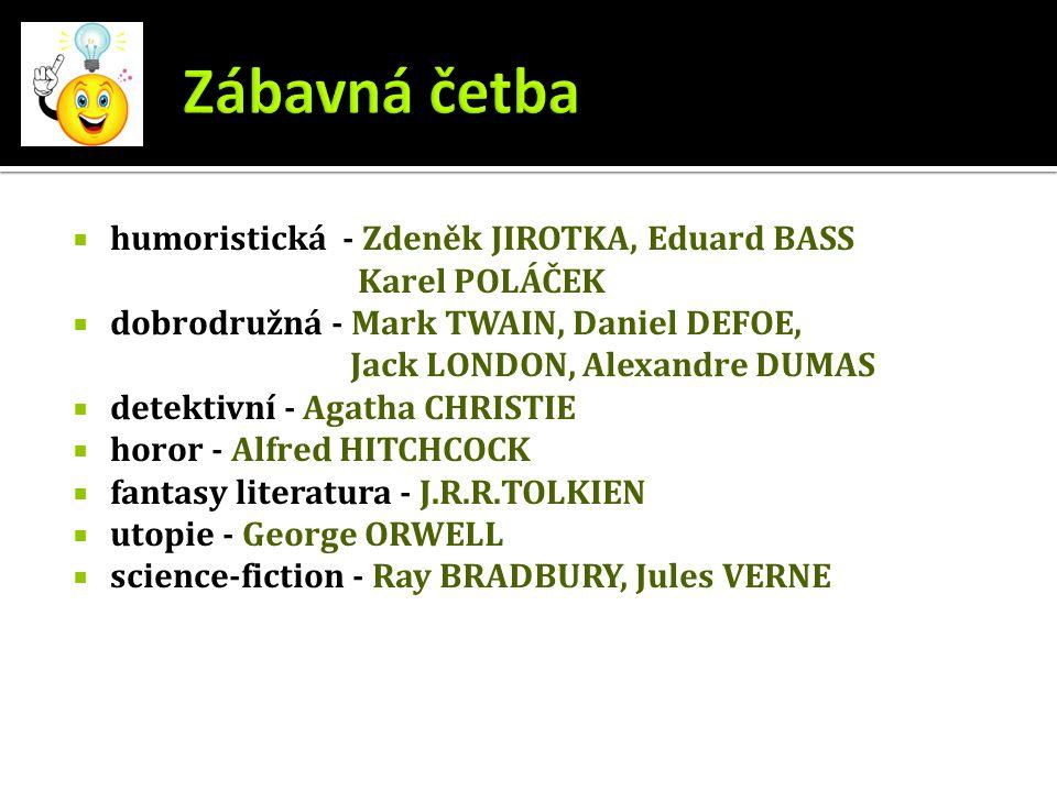  humoristická - Zdeněk JIROTKA, Eduard BASS Karel POLÁČEK  dobrodružná - Mark TWAIN, Daniel DEFOE, Jack LONDON, Alexandre DUMAS  detektivní - Agath