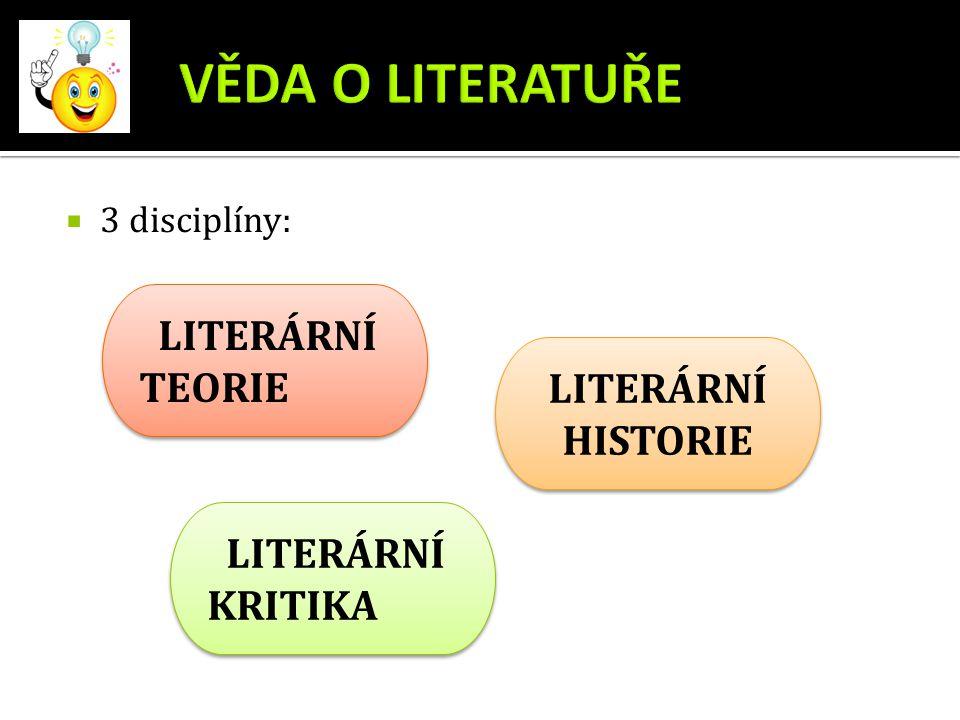  3 disciplíny: LITERÁRNÍ TEORIE LITERÁRNÍ KRITIKA LITERÁRNÍ HISTORIE