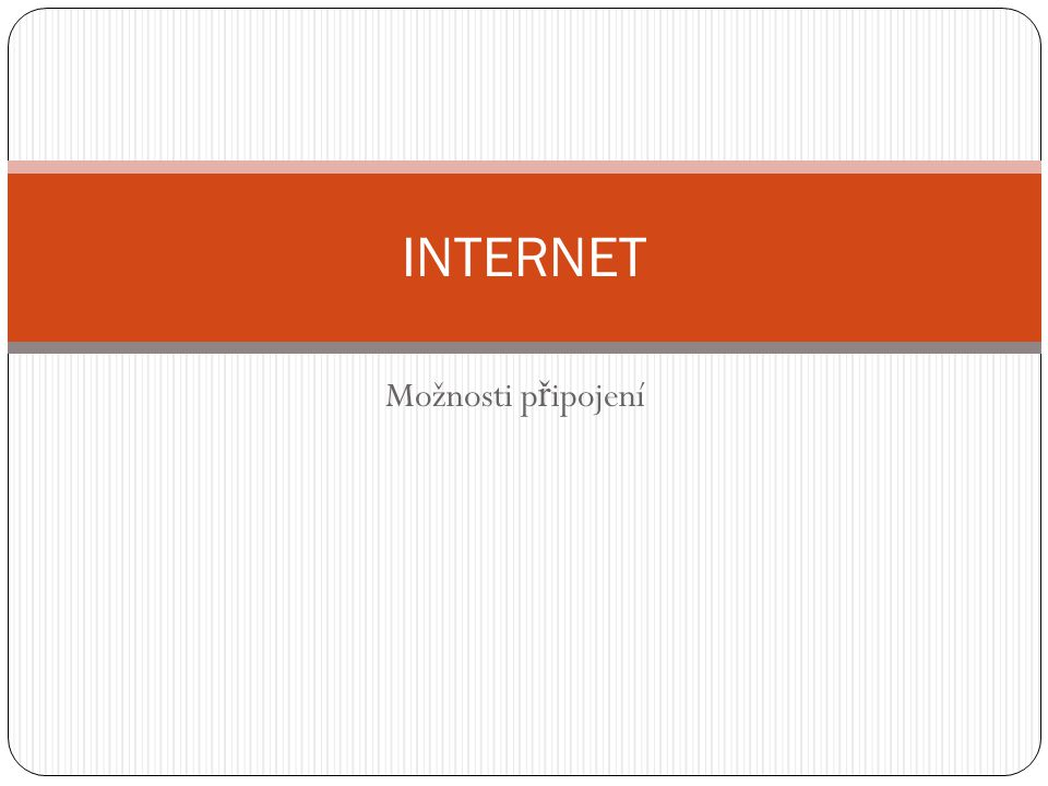 Možnosti p ř ipojení INTERNET