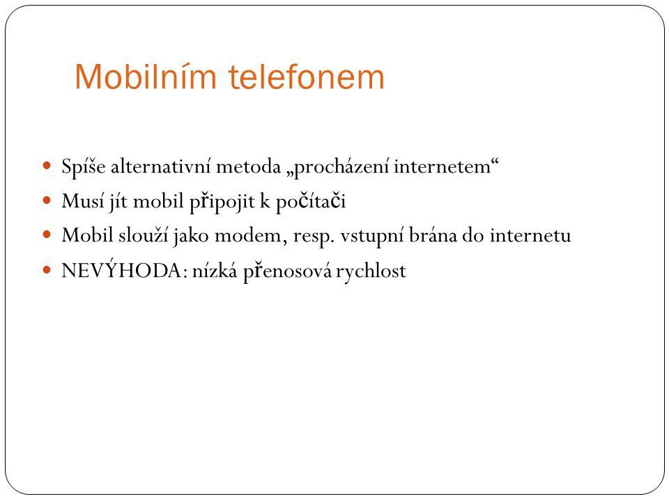 """Mobilním telefonem Spíše alternativní metoda """"procházení internetem"""" Musí jít mobil p ř ipojit k po č íta č i Mobil slouží jako modem, resp. vstupní b"""