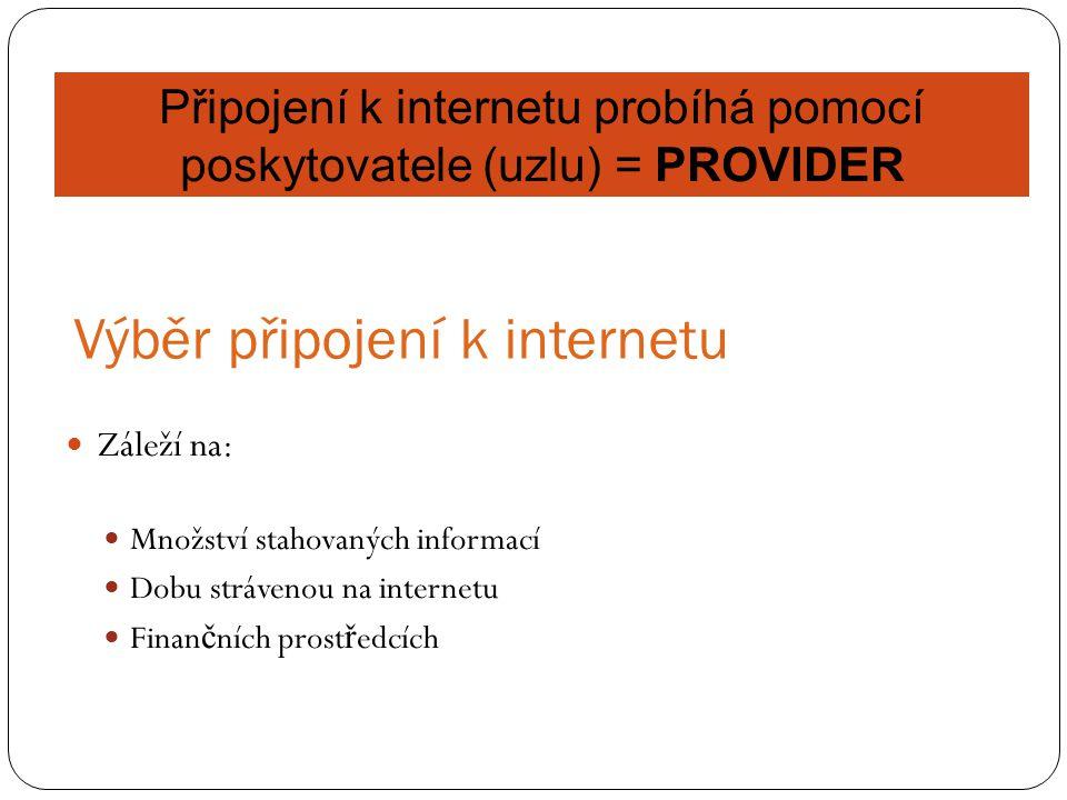 Výběr připojení k internetu Záleží na: Množství stahovaných informací Dobu strávenou na internetu Finan č ních prost ř edcích Připojení k internetu probíhá pomocí poskytovatele (uzlu) = PROVIDER