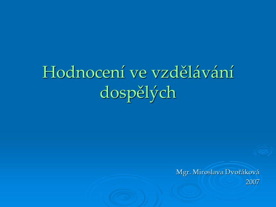 Hodnocení ve vzdělávání dospělých Mgr. Miroslava Dvořáková 2007