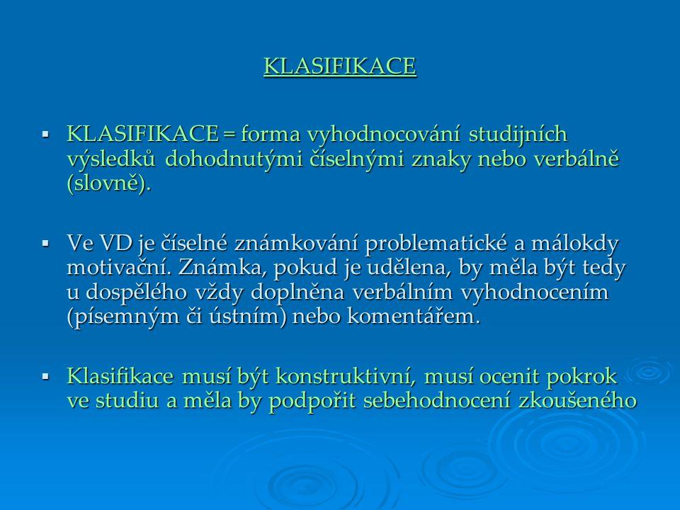 KLASIFIKACE  KLASIFIKACE = forma vyhodnocování studijních výsledků dohodnutými číselnými znaky nebo verbálně (slovně).