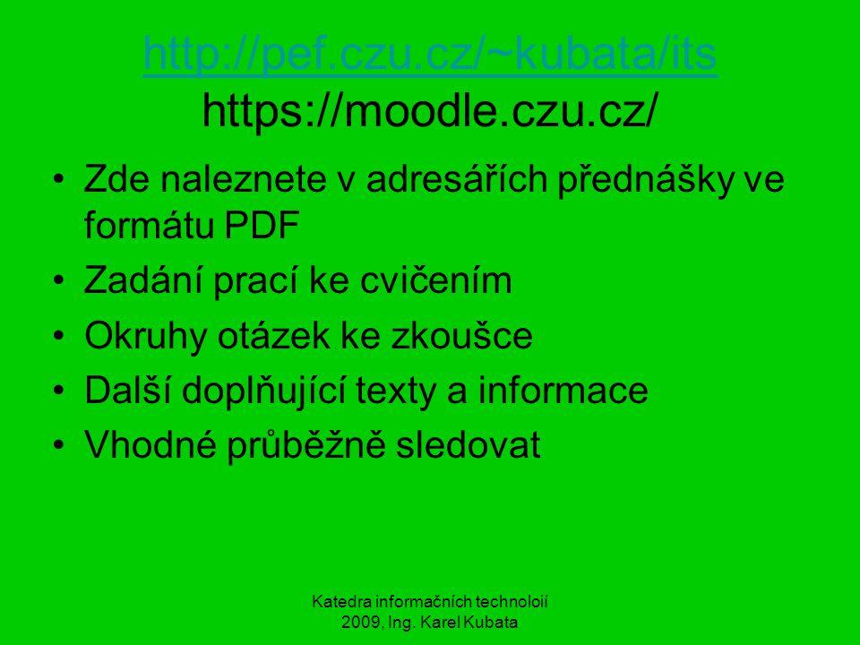 Katedra informačních technoloií 2009, Ing. Karel Kubata http://pef.czu.cz/~kubata/its http://pef.czu.cz/~kubata/its https://moodle.czu.cz/ Zde nalezne