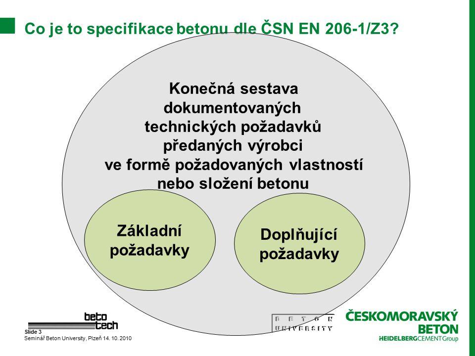 Slide 3 Seminář Beton University, Plzeň 14. 10. 2010 Co je to specifikace betonu dle ČSN EN 206-1/Z3? Konečná sestava dokumentovaných technických poža