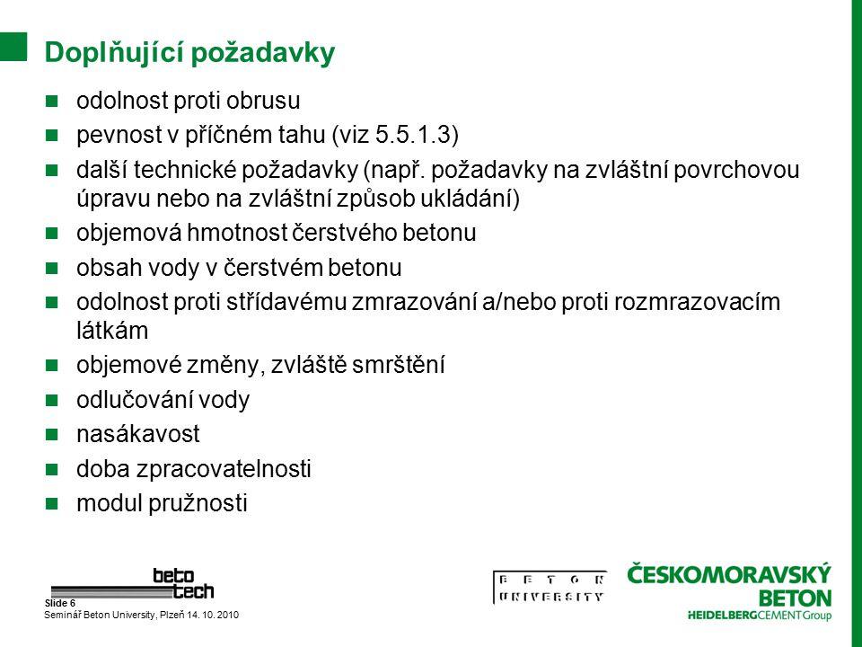 Slide 6 Seminář Beton University, Plzeň 14. 10. 2010 Doplňující požadavky odolnost proti obrusu pevnost v příčném tahu (viz 5.5.1.3) další technické p