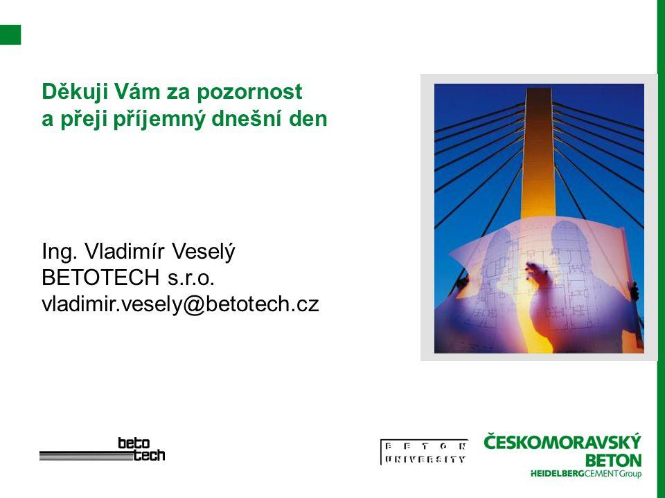 Děkuji Vám za pozornost a přeji příjemný dnešní den Ing. Vladimír Veselý BETOTECH s.r.o. vladimir.vesely@betotech.cz