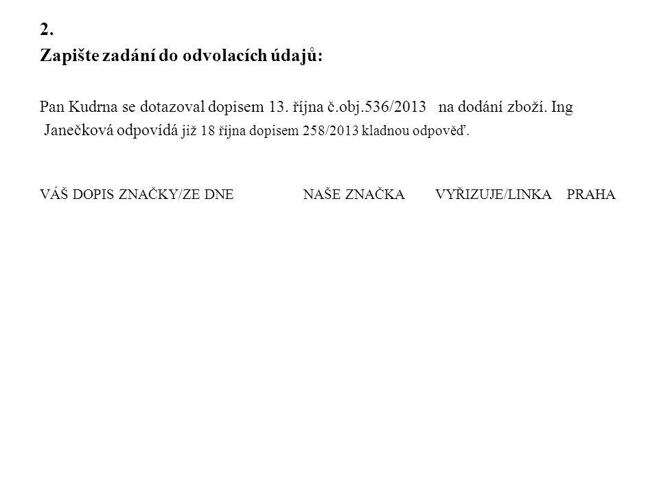 2. Zapište zadání do odvolacích údajů: Pan Kudrna se dotazoval dopisem 13. října č.obj.536/2013 na dodání zboží. Ing Janečková odpovídá již 18 října d