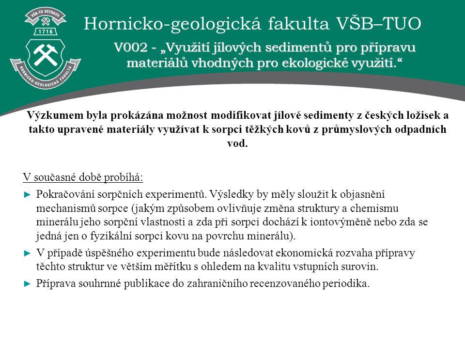 Hornicko-geologická fakulta VŠB–TUO Výzkumem byla prokázána možnost modifikovat jílové sedimenty z českých ložisek a takto upravené materiály využívat