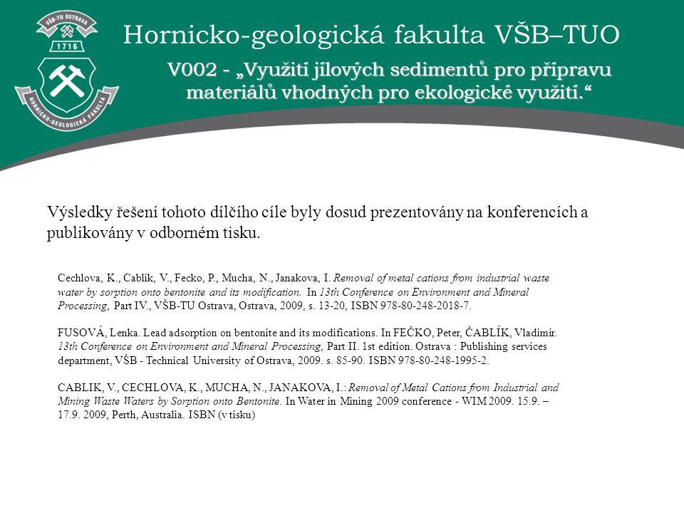 Hornicko-geologická fakulta VŠB–TUO Výsledky řešení tohoto dílčího cíle byly dosud prezentovány na konferencích a publikovány v odborném tisku. V002 -