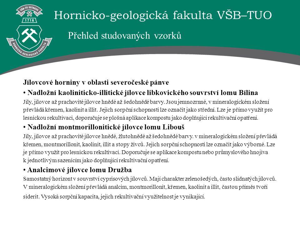 Hornicko-geologická fakulta VŠB–TUO Přehled studovaných vzorků Bentonity Většina ložisek i zásob bentonitů v ČR je soustředěna v oblasti Doupovských hor a Českého středohoří.