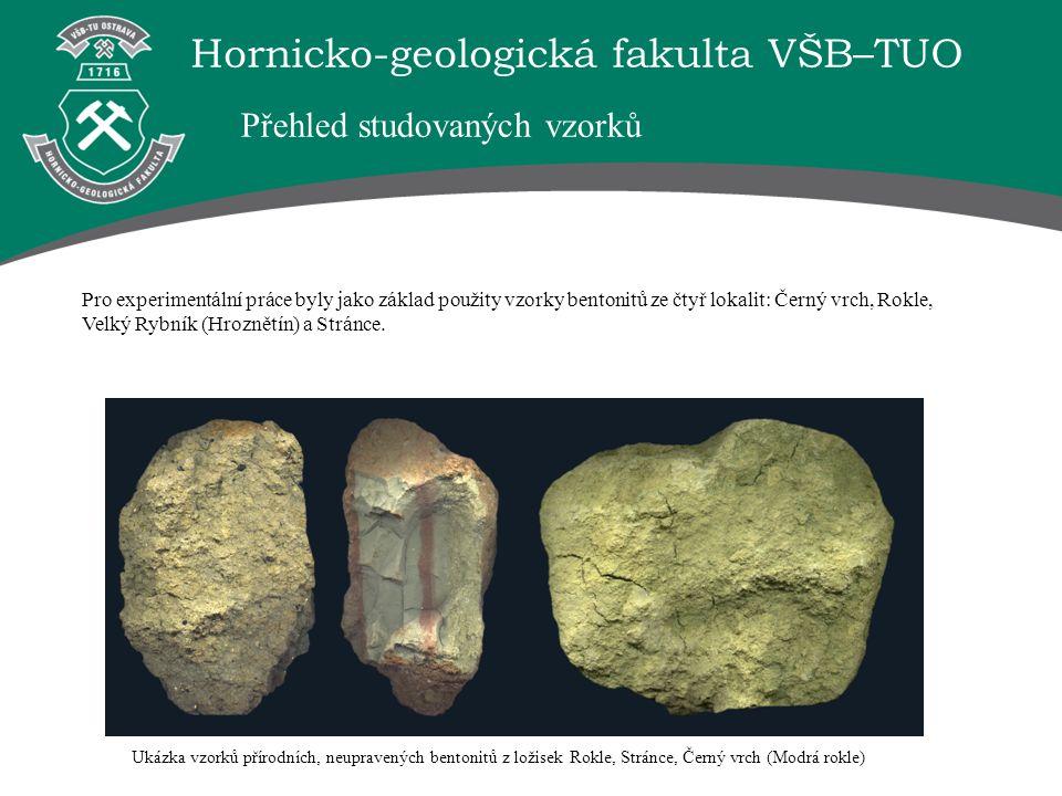 Hornicko-geologická fakulta VŠB–TUO Přehled studovaných vzorků Pro experimentální práce byly jako základ použity vzorky bentonitů ze čtyř lokalit: Černý vrch, Rokle, Velký Rybník (Hroznětín) a Stránce.