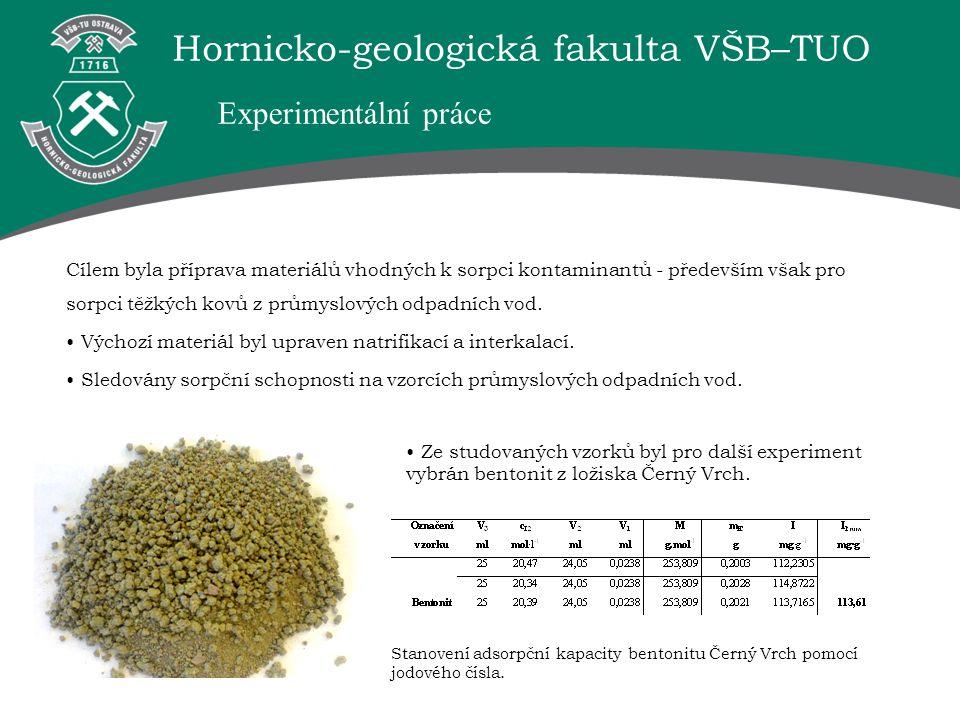 Hornicko-geologická fakulta VŠB–TUO Experimentální práce Cílem byla příprava materiálů vhodných k sorpci kontaminantů - především však pro sorpci těžk